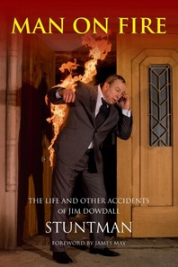 MAN ON FIRE - The Life and Other Accidents of Jim Dowdall, Stuntman