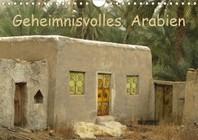 Geheimnisvolles Arabien (Wandkalender 2021 DIN A4 quer)