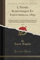 L'Ann'e Scientifique Et Industrielle, 1893, Vol. 37