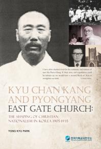 Kyu Chan Kang and Pyongyang East Gate Church: the Shaping of Christian Nationalism in Korea 1905-193