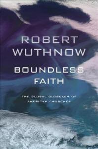 Boundless Faith : The Global Outreach of American Churches