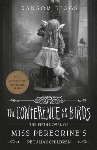 The Conference of the Birds Miss Peregrine's Peculiar Children (Book 5)