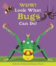 Wow! Look What Bugs Can Do!