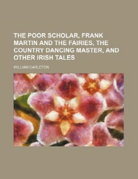 The Poor Scholar, Frank Martin and the Fairies, the Country Dancing Master, and Other Irish Tales