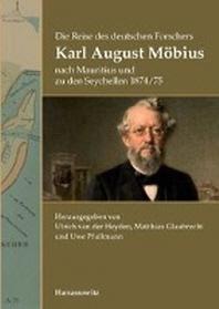 Die Reise Des Deutschen Forschers Karl August Mobius Nach Mauritius Und Zu Den Seychellen 1874/75