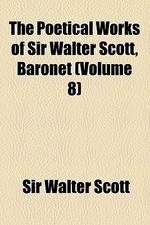 The Poetical Works of Sir Walter Scott, Baronet (Volume 8)