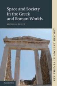 Space and Society in the Greek and Roman Worlds. Michael Scott