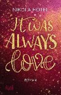 It was always love