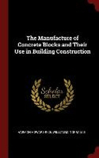 The Manufacture of Concrete Blocks and Their Use in Building Construction