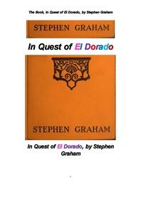 엘 도라도,황금향 黃金鄕 탐사 . The Book, In Quest of El Dorado, by Stephen Graham