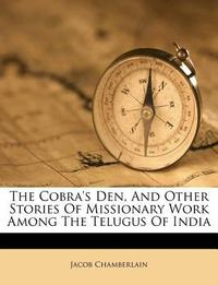 The Cobra's Den, and Other Stories of Missionary Work Among the Telugus of India