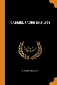 Gabriel Faure 1845-1924
