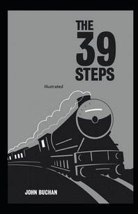 The Thirty-Nine Steps By John Buchan (Illustrated Edition)