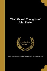 The Life and Thoughts of John Foster