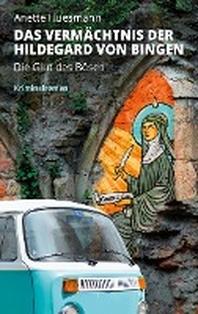 Das Vermaechtnis der Hildegard von Bingen - Die Glut des Boesen -