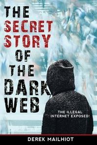 The Secret Story of the Dark Web
