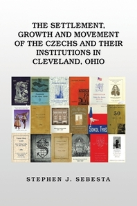 The Settlement, Growth and Movement of the Czechs and Their Institutions in Cleveland, Ohio