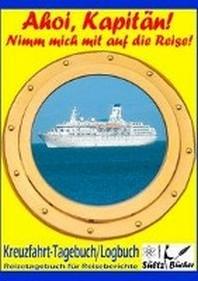 AHOI, KAPIT?N! Kreuzfahrt Tagebuch Logbuch - Reisetagebuch fuer Reiseberichte