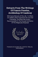 Extracts from the Writings of Francis Fenelon, Archbishop of Cambray