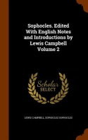 Sophocles. Edited with English Notes and Introductions by Lewis Campbell Volume 2