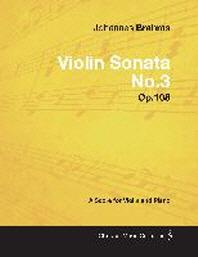 Johannes Brahms - Violin Sonata No.3 - Op.108 - A Score for Violin and Piano
