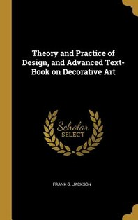 Theory and Practice of Design, and Advanced Text-Book on Decorative Art