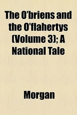 The O'Briens and the O'Flahertys (Volume 3); A National Tale