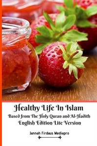 Healthy Life In Islam Based from The Holy Quran and Al-Hadith English Edition Lite Version
