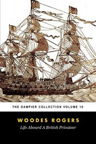 Woodes Rogers' Life Aboard a British Privateer (Tomes Maritime)