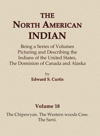 The North American Indian Volume 18 - The Chipewyan, The Western Woods Cree, The Sarsi