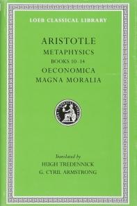 Aristotle: Metaphysics, Books 10-14. Oeconomica. Magna Moralia. (Loeb Classical Library No. 287)