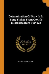 Determination of Growth in Bony Fishes from Otolith Microstructure FTP 322