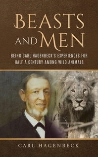 Beasts and Men, being Carl Hagenbeck's Experiences for Half a Century among Wild Animals