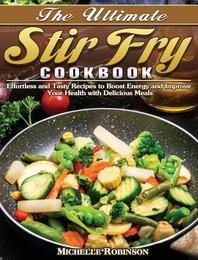 The Ultimate Stir Fry Cookbook