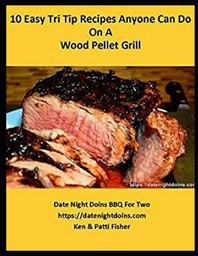 10 Easy Tri Tip Recipes Anyone Can Do on a Wood Pellet Grill