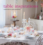 Table Inspirations : Original Ideas For Stylish Entertaining