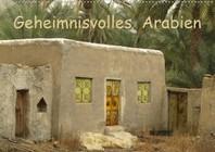 Geheimnisvolles Arabien (Wandkalender 2021 DIN A2 quer)