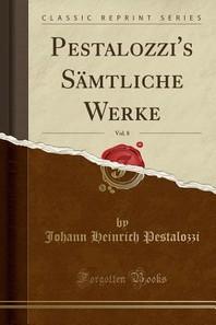 Pestalozzi's Samtliche Werke, Vol. 8 (Classic Reprint)