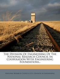 The Division of Engineering of the National Research Council in Cooperation with Engineering Foundations..