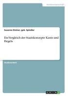 Ein Vergleich der Staatskonzepte Kants und Hegels
