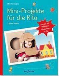 Mini-Projekte fuer die Kita: 3 - 6 Jahre