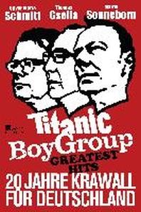 Titanic Boy Group Greatest Hits - 20 Jahre Krawall fuer Deutschland