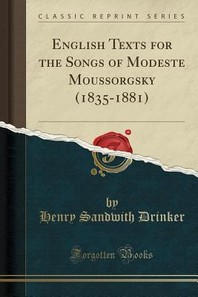 English Texts for the Songs of Modeste Moussorgsky (1835-1881) (Classic Reprint)