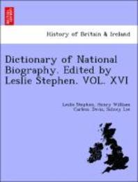 Dictionary of National Biography. Edited by Leslie Stephen. Vol. XVI