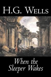 When the Sleeper Wakes by H. G. Wells, Science Fiction, Classics, Literary
