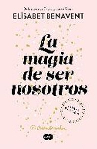 La Magia de Ser Nosotros / The Magic of Being Ourselves
