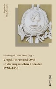 Vergil, Horaz und Ovid in der ungarischen Literatur 1750?1850