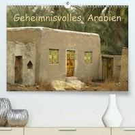 Geheimnisvolles Arabien (Premium, hochwertiger DIN A2 Wandkalender 2020, Kunstdruck in Hochglanz)