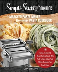 My Marcato Pasta Maker Homemade Pasta Cookbook, A Simple Steps Brand Cookbook