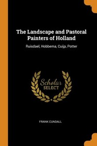 The Landscape and Pastoral Painters of Holland